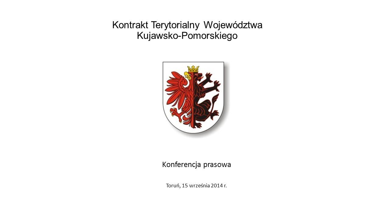 Kontrakt Terytorialny Województwa Kujawsko-Pomorskiego Konferencja prasowa Toruń, 15 września 2014 r.
