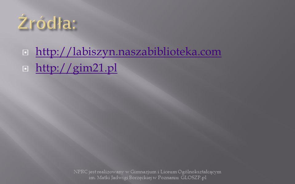  http://labiszyn.naszabiblioteka.com http://labiszyn.naszabiblioteka.com  http://gim21.pl http://gim21.pl NPRC jest realizowany w Gimnazjum i Liceum Ogólnokształcącym im.