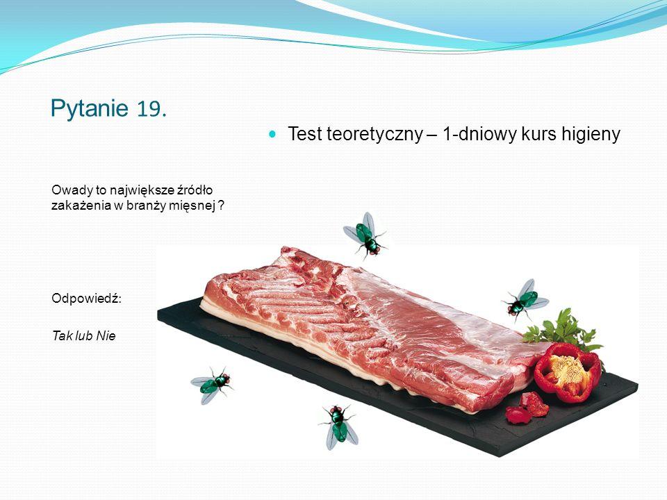 Pytanie 19. Owady to największe źródło zakażenia w branży mięsnej .