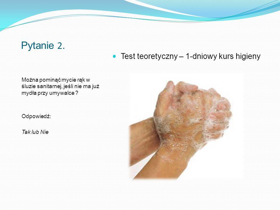 Pytanie 2.Można pominąć mycie rąk w śluzie sanitarnej, jeśli nie ma już mydła przy umywalce .