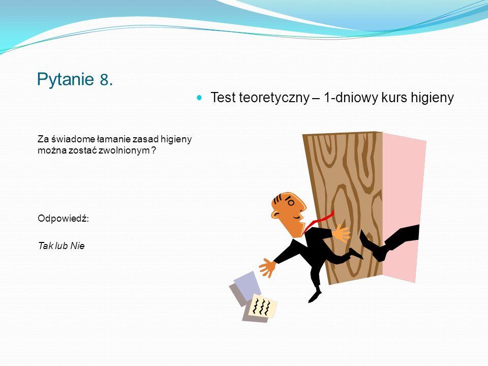 """Pytanie 9.Higiena osobista w zakładzie to """"sprawa prywatna ."""