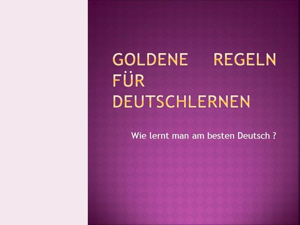 Wie lernt man am besten Deutsch ?