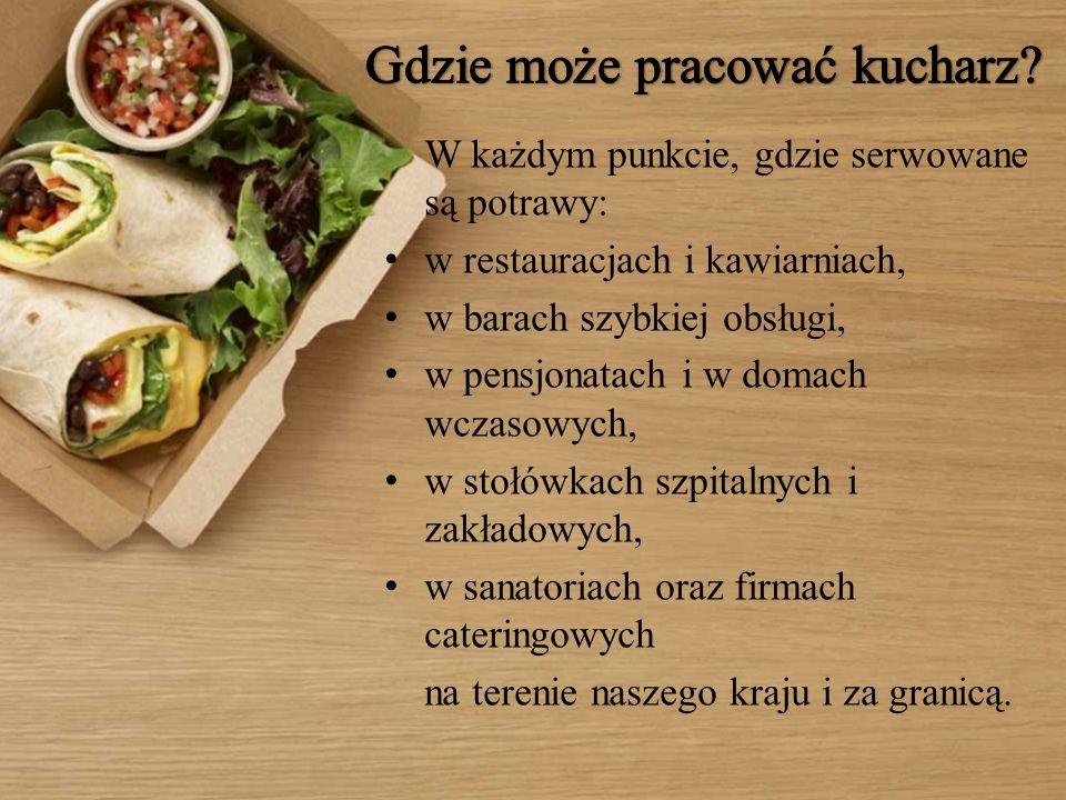 W każdym punkcie, gdzie serwowane są potrawy: w restauracjach i kawiarniach, w barach szybkiej obsługi, w pensjonatach i w domach wczasowych, w stołów