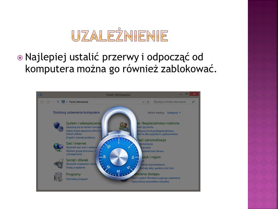  Najlepiej ustalić przerwy i odpocząć od komputera można go również zablokować.