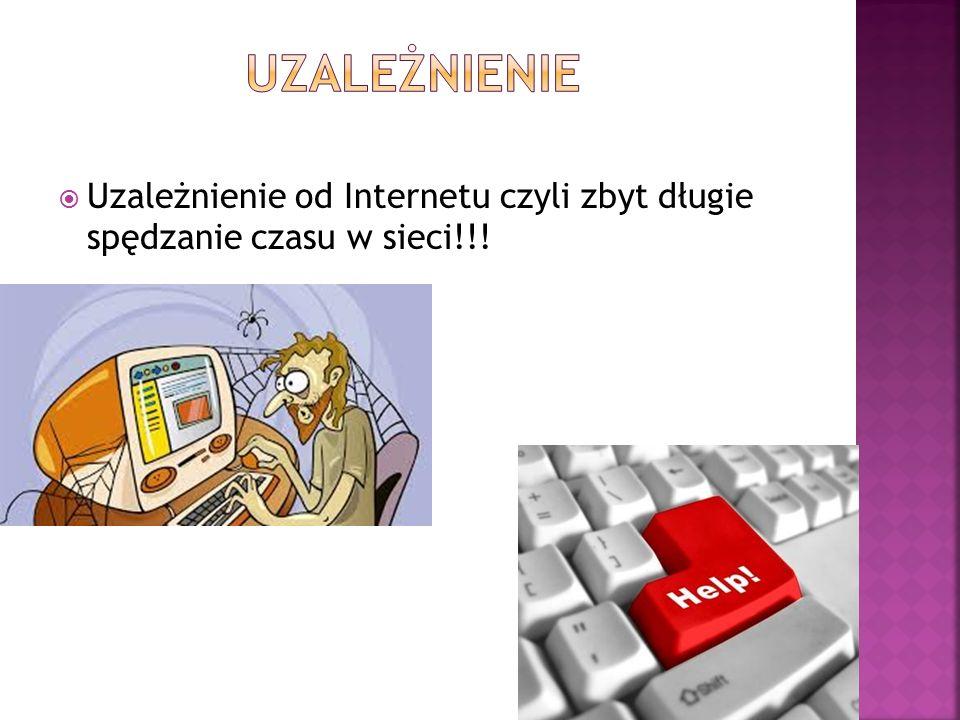  Uzależnienie od Internetu czyli zbyt długie spędzanie czasu w sieci!!!