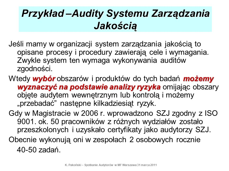 Przykład –Audity Systemu Zarządzania Jakością Jeśli mamy w organizacji system zarządzania jakością to opisane procesy i procedury zawierają cele i wym