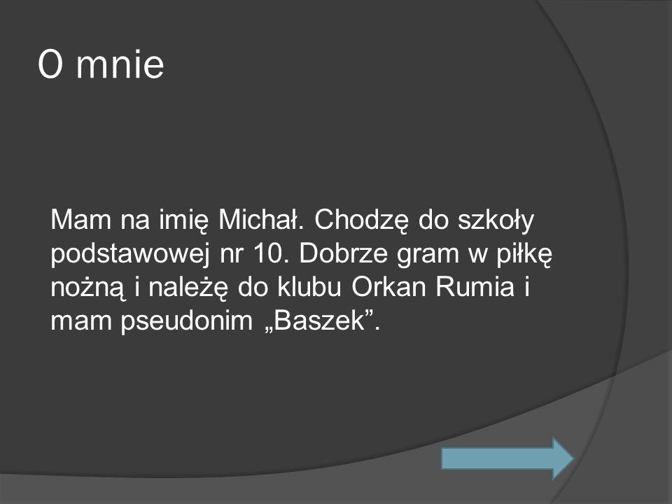 O mnie Mam na imię Michał. Chodzę do szkoły podstawowej nr 10.