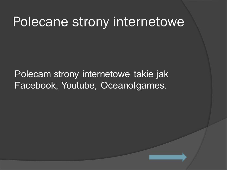 Polecane strony internetowe Polecam strony internetowe takie jak Facebook, Youtube, Oceanofgames.