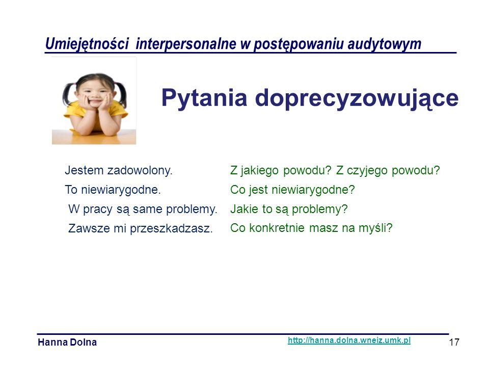 Umiejętności interpersonalne w postępowaniu audytowym Hanna Dolna http://hanna.dolna.wneiz.umk.pl Pytania doprecyzowujące Jestem zadowolony.Z jakiego powodu.