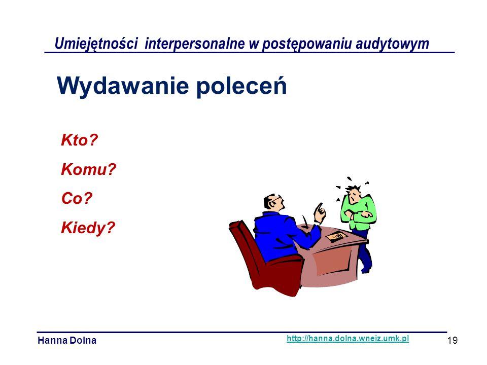 Umiejętności interpersonalne w postępowaniu audytowym Hanna Dolna http://hanna.dolna.wneiz.umk.pl Wydawanie poleceń Kto.