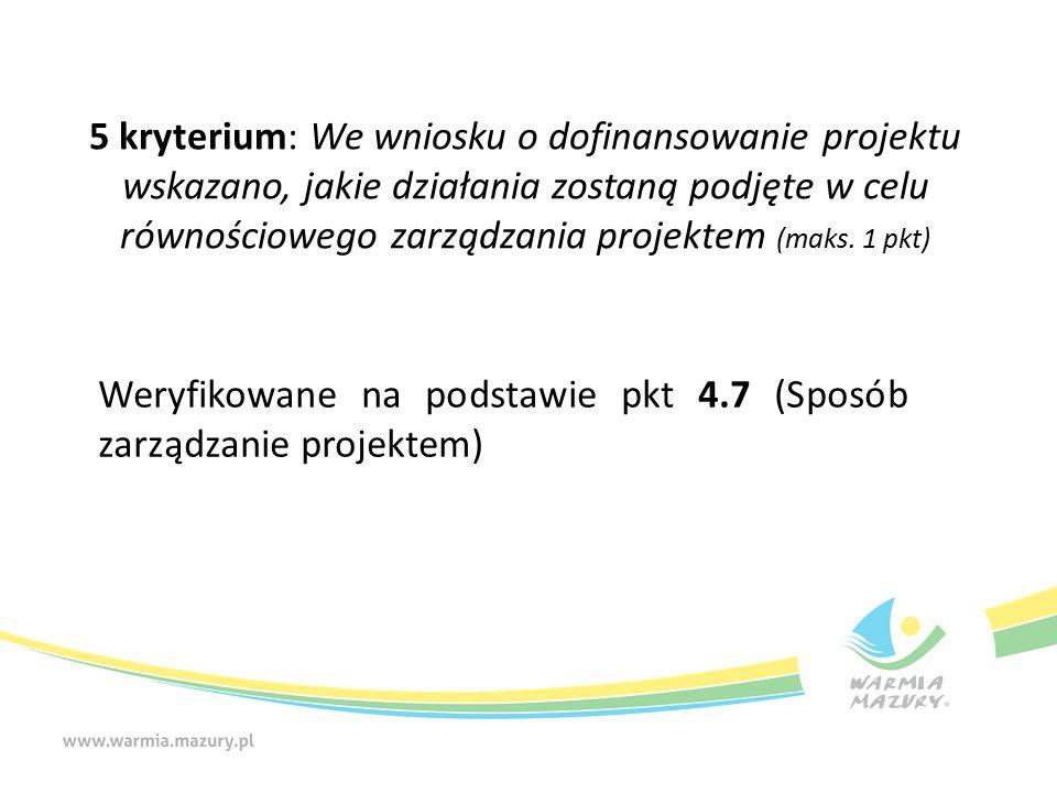 5 kryterium: We wniosku o dofinansowanie projektu wskazano, jakie działania zostaną podjęte w celu równościowego zarządzania projektem (maks. 1 pkt) W