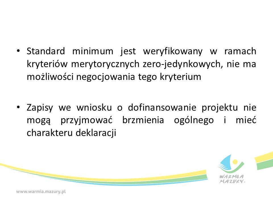 Standard minimum jest weryfikowany w ramach kryteriów merytorycznych zero-jedynkowych, nie ma możliwości negocjowania tego kryterium Zapisy we wniosku