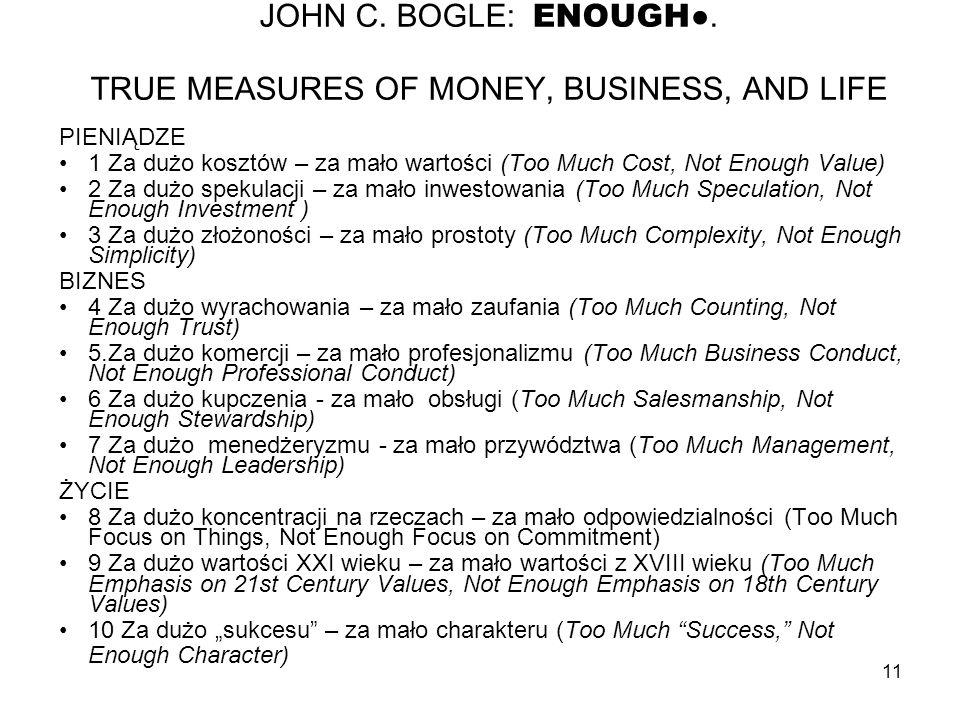 11 JOHN C. BOGLE: ENOUGH●. TRUE MEASURES OF MONEY, BUSINESS, AND LIFE PIENIĄDZE 1 Za dużo kosztów – za mało wartości (Too Much Cost, Not Enough Value)