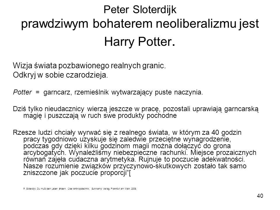 40 Peter Sloterdijk prawdziwym bohaterem neoliberalizmu jest Harry Potter.