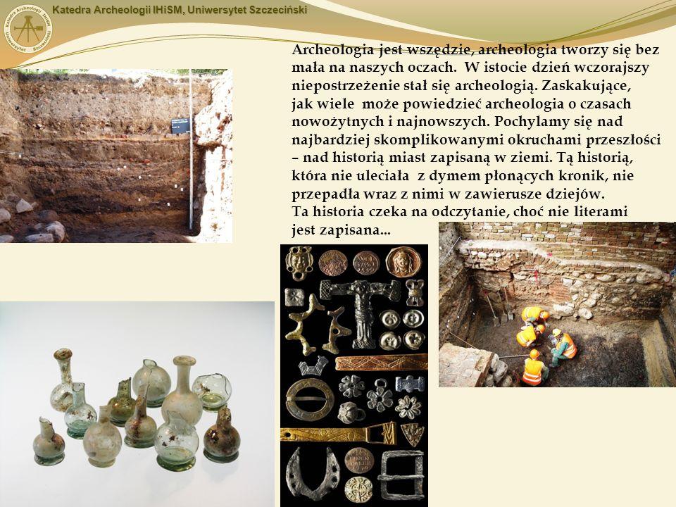 Archeologia jest wszędzie, archeologia tworzy się bez mała na naszych oczach.