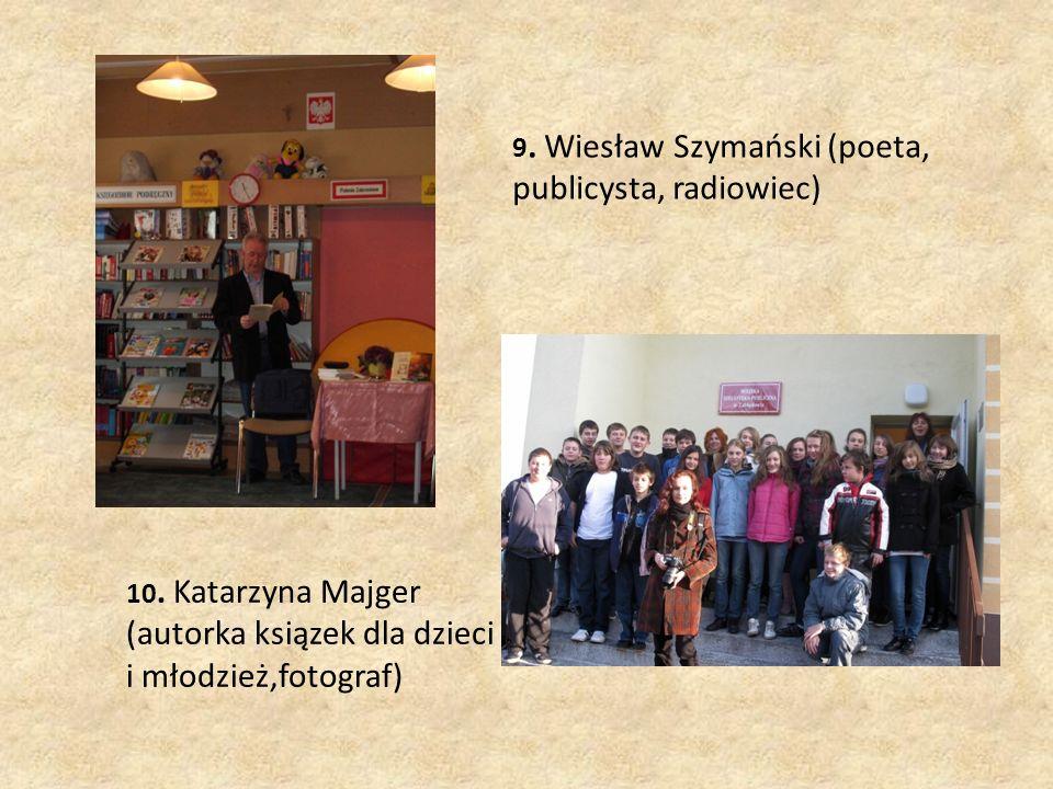 10. Katarzyna Majger (autorka ksiązek dla dzieci i młodzież,fotograf) 9.