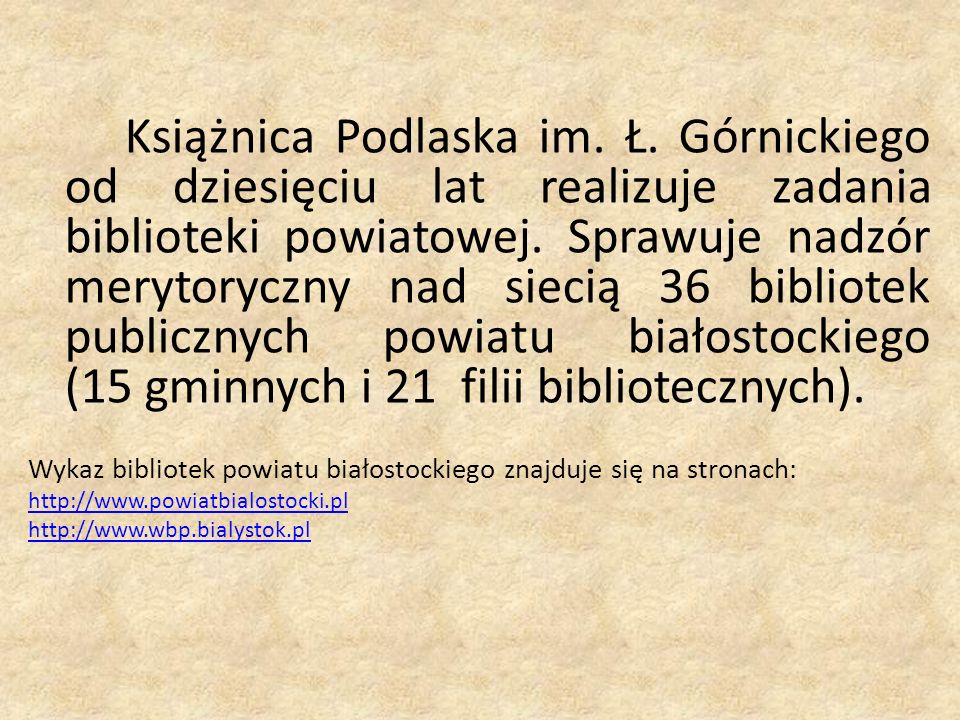 Książnica Podlaska im. Ł. Górnickiego od dziesięciu lat realizuje zadania biblioteki powiatowej.