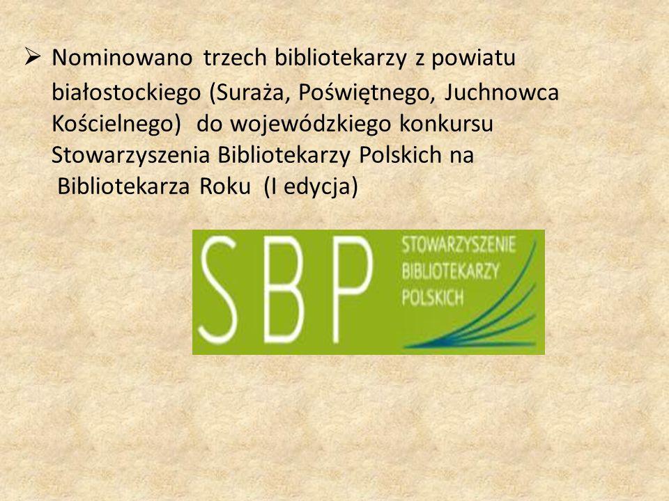  Nominowano trzech bibliotekarzy z powiatu białostockiego (Suraża, Poświętnego, Juchnowca Kościelnego) do wojewódzkiego konkursu Stowarzyszenia Bibliotekarzy Polskich na Bibliotekarza Roku (I edycja)