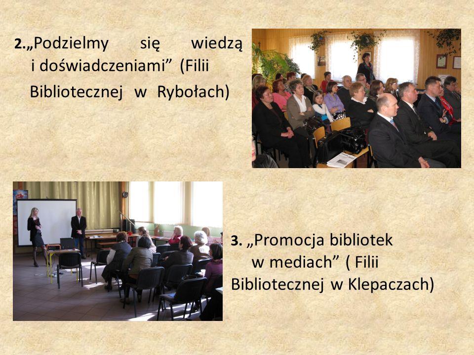 """2."""" Podzielmy się wiedzą i doświadczeniami (Filii Bibliotecznej w Rybołach) 3."""