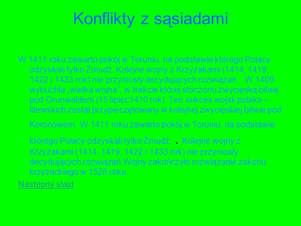 Konflikty z sąsiadami W 1411 roku zawarto pokój w Toruniu, na podstawie którego Polacy odzyskali tylko Żmudź.