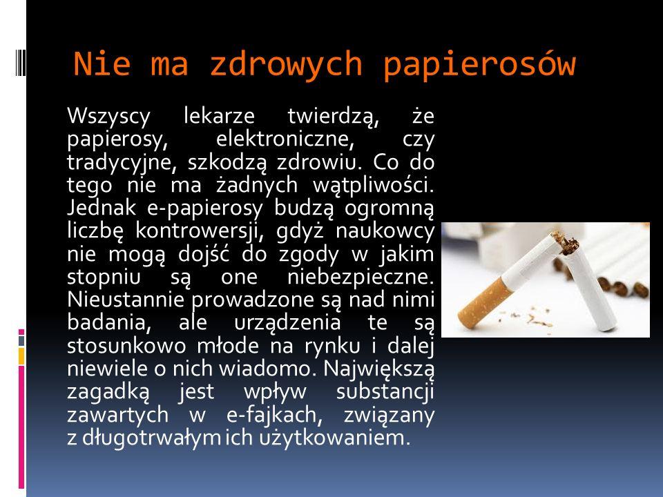 Nie ma zdrowych papierosów Wszyscy lekarze twierdzą, że papierosy, elektroniczne, czy tradycyjne, szkodzą zdrowiu.