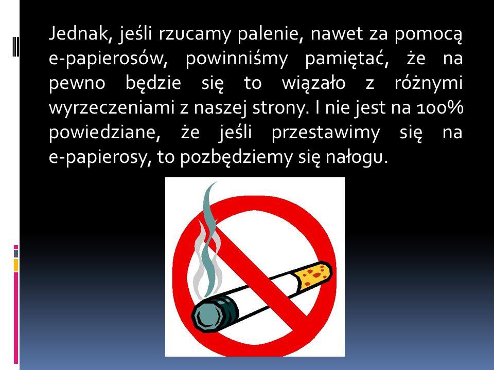 Jednak, jeśli rzucamy palenie, nawet za pomocą e-papierosów, powinniśmy pamiętać, że na pewno będzie się to wiązało z różnymi wyrzeczeniami z naszej strony.
