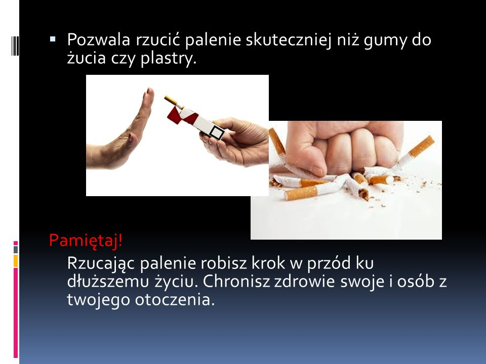  Pozwala rzucić palenie skuteczniej niż gumy do żucia czy plastry.