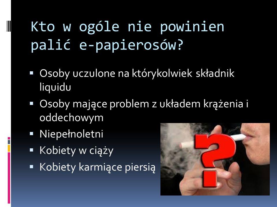 Kto w ogóle nie powinien palić e-papierosów.