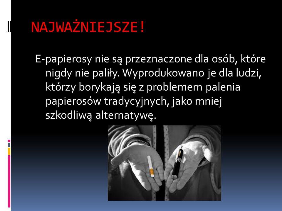 NAJWAŻNIEJSZE. E-papierosy nie są przeznaczone dla osób, które nigdy nie paliły.