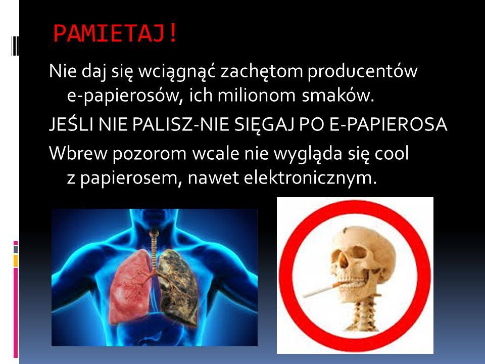 PAMIETAJ. Nie daj się wciągnąć zachętom producentów e-papierosów, ich milionom smaków.