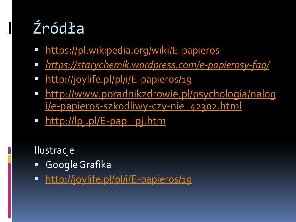 Źródła  https://pl.wikipedia.org/wiki/E-papieros https://pl.wikipedia.org/wiki/E-papieros  https://starychemik.wordpress.com/e-papierosy-faq/ https://starychemik.wordpress.com/e-papierosy-faq/  http://joylife.pl/pl/i/E-papieros/19 http://joylife.pl/pl/i/E-papieros/19  http://www.poradnikzdrowie.pl/psychologia/nalog i/e-papieros-szkodliwy-czy-nie_42302.html http://www.poradnikzdrowie.pl/psychologia/nalog i/e-papieros-szkodliwy-czy-nie_42302.html  http://lpj.pl/E-pap_lpj.htm http://lpj.pl/E-pap_lpj.htm Ilustracje  Google Grafika  http://joylife.pl/pl/i/E-papieros/19 http://joylife.pl/pl/i/E-papieros/19