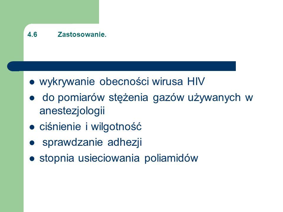 4.6 Zastosowanie. wykrywanie obecności wirusa HIV do pomiarów stężenia gazów używanych w anestezjologii ciśnienie i wilgotność sprawdzanie adhezji sto
