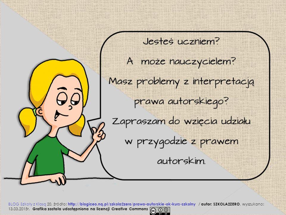 BLOG Szkoły z Klasą 20, źródło: http://blogiceo.nq.pl/szkola2zero/prawo-autorskie-ok-kurs-szkolny / autor: SZKOLA2ZERO, wyszukano: 13.03.2015r.
