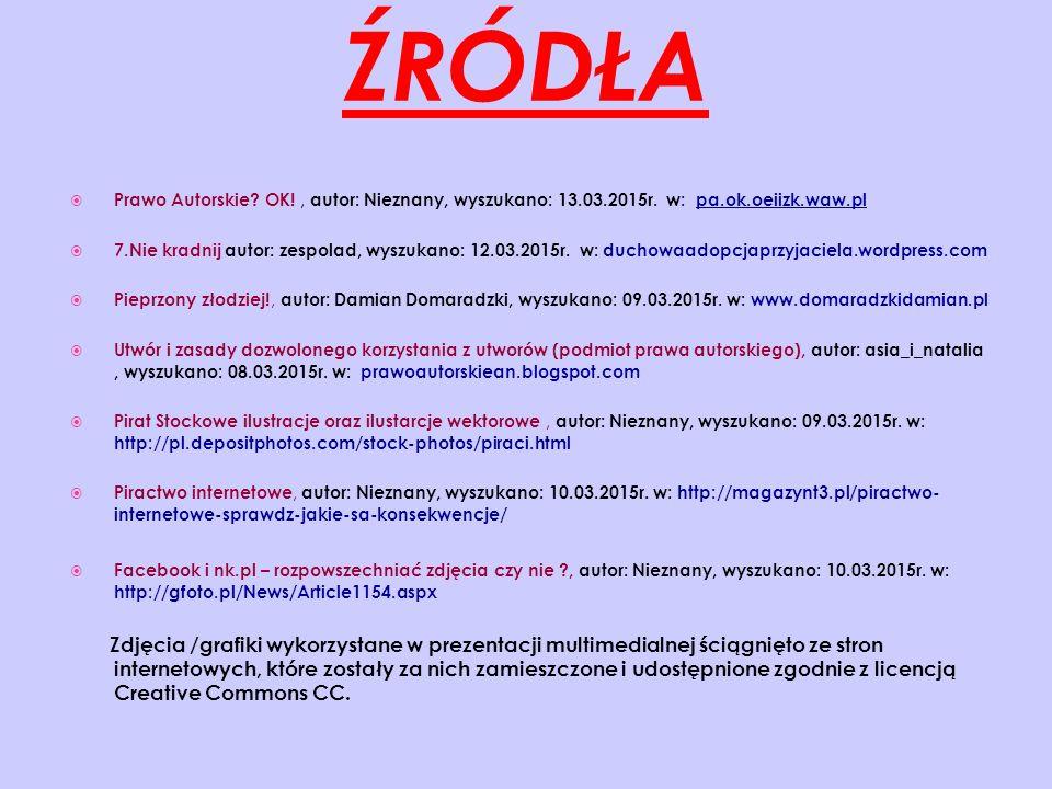 ŹRÓDŁA  Prawo Autorskie.OK!, autor: Nieznany, wyszukano: 13.03.2015r.