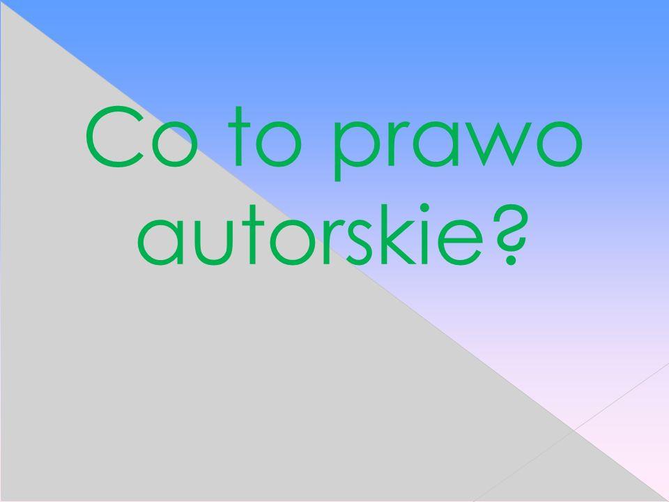 CO TO PRAWO AUTORSKIE.Prawo autorskie (ang.