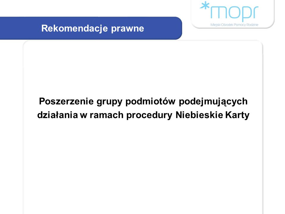 Rekomendacje prawne Poszerzenie grupy podmiotów podejmujących działania w ramach procedury Niebieskie Karty