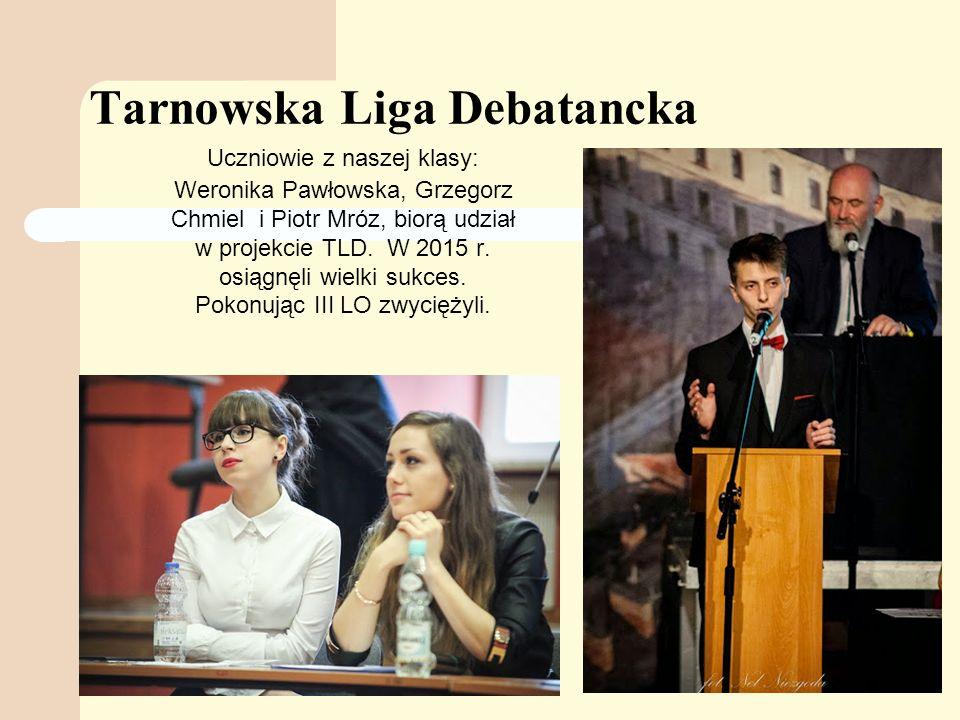 Tarnowska Liga Debatancka Uczniowie z naszej klasy: Weronika Pawłowska, Grzegorz Chmiel i Piotr Mróz, biorą udział w projekcie TLD.