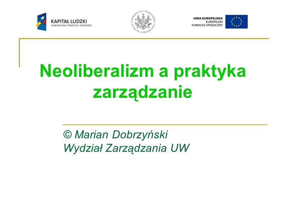 Neoliberalizm a praktyka zarządzanie © Marian Dobrzyński Wydział Zarządzania UW