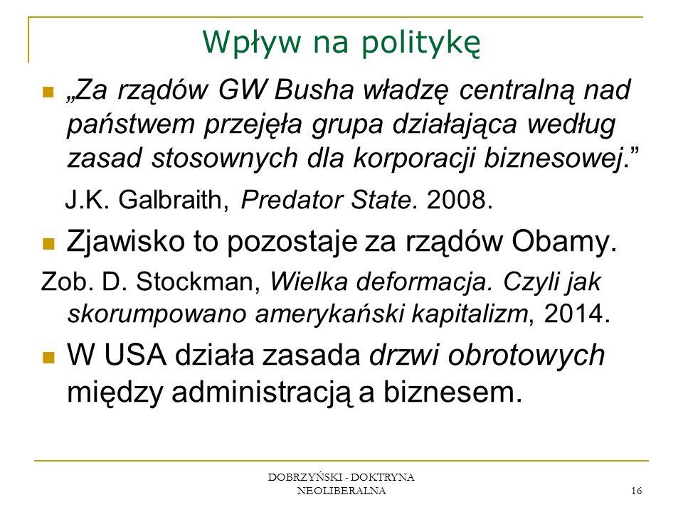 """Wpływ na politykę """"Za rządów GW Busha władzę centralną nad państwem przejęła grupa działająca według zasad stosownych dla korporacji biznesowej."""" J.K."""