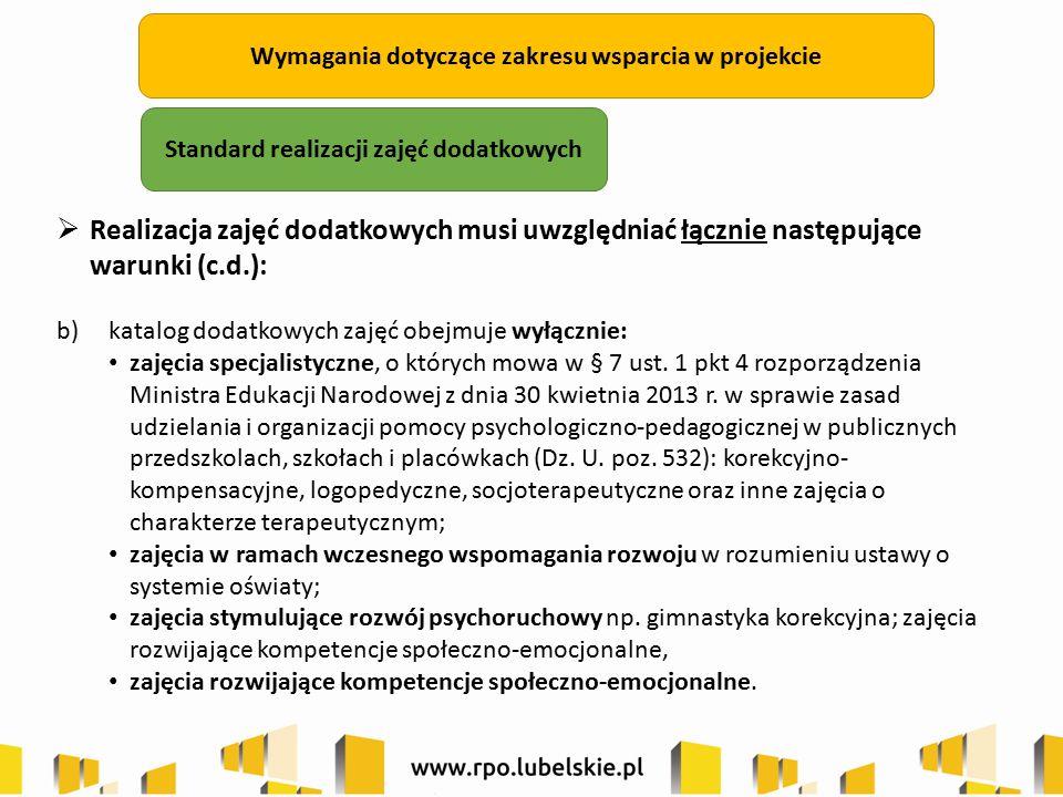 Wymagania dotyczące zakresu wsparcia w projekcie  Realizacja zajęć dodatkowych musi uwzględniać łącznie następujące warunki (c.d.): b) katalog dodatkowych zajęć obejmuje wyłącznie: zajęcia specjalistyczne, o których mowa w § 7 ust.