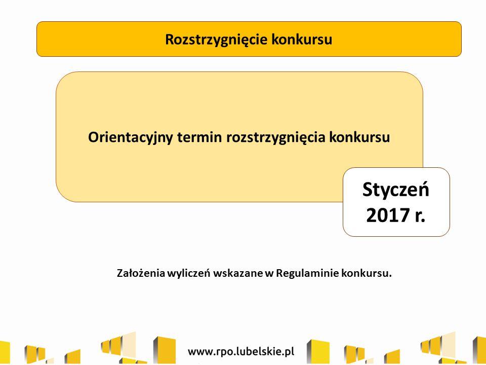 Rozstrzygnięcie konkursu Orientacyjny termin rozstrzygnięcia konkursu Styczeń 2017 r.