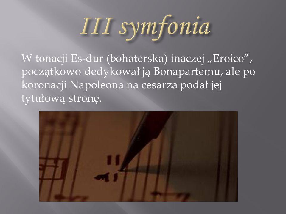 """Skomponował 9 symfonii, a najsłynniejsze to:  III symfonia Es-dur """"Eroico na cześć Bonapartego  V symfonia c-moll nazywana symfonią przeznaczenia  VI symfonia F-dur """"symfonia pastoralna  IX symfonia d-moll"""