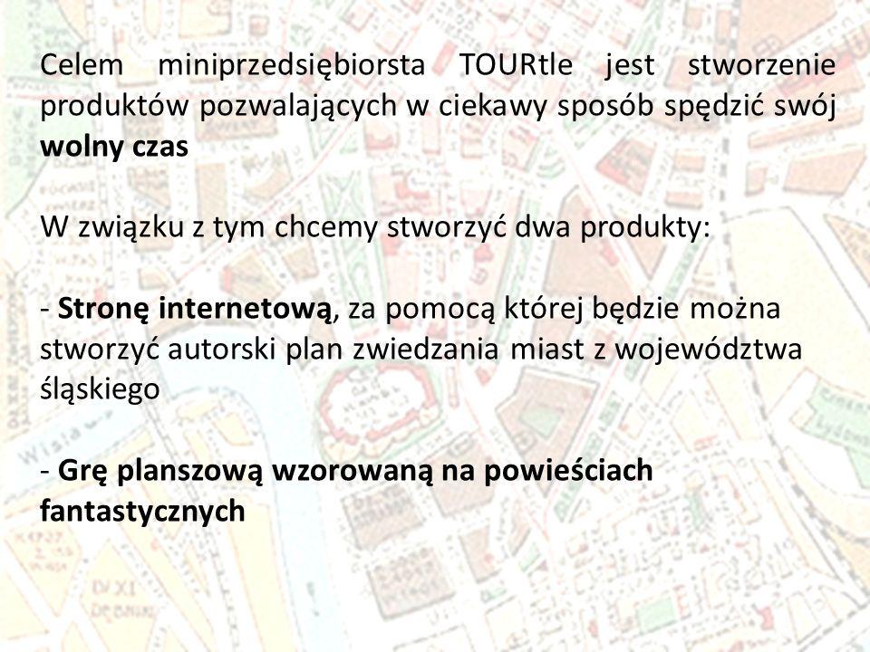 Celem miniprzedsiębiorsta TOURtle jest stworzenie produktów pozwalających w ciekawy sposób spędzić swój wolny czas W związku z tym chcemy stworzyć dwa produkty: - Stronę internetową, za pomocą której będzie można stworzyć autorski plan zwiedzania miast z województwa śląskiego - Grę planszową wzorowaną na powieściach fantastycznych