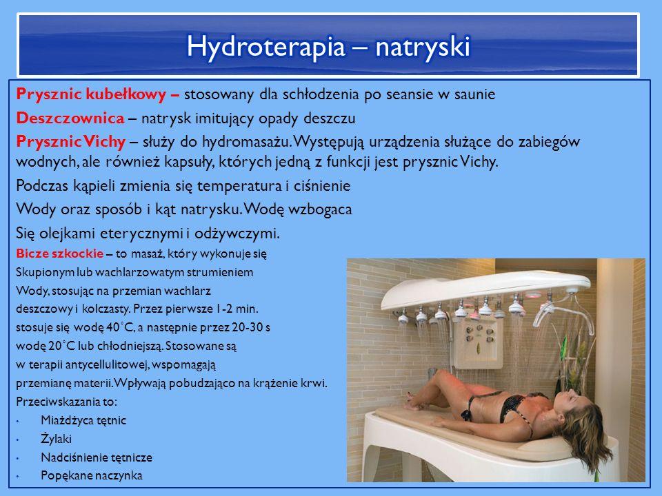 Prysznic kubełkowy – stosowany dla schłodzenia po seansie w saunie Deszczownica – natrysk imitujący opady deszczu Prysznic Vichy – służy do hydromasażu.