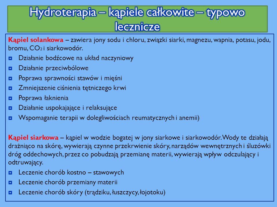 Kąpiel solankowa – zawiera jony sodu i chloru, związki siarki, magnezu, wapnia, potasu, jodu, bromu, CO 2 i siarkowodór.