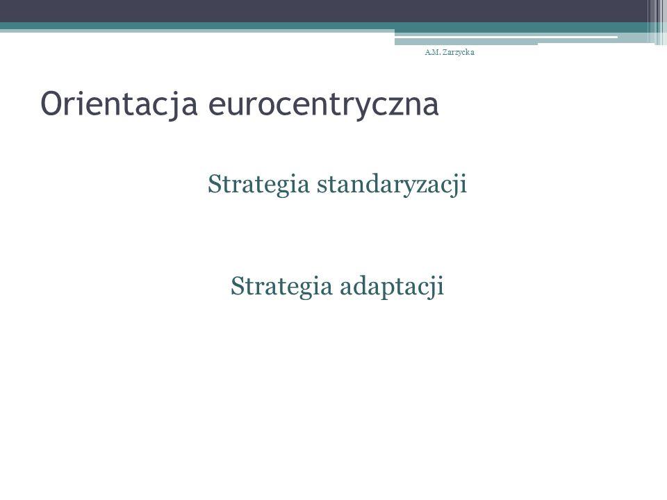 Orientacja eurocentryczna Strategia standaryzacji Strategia adaptacji A.M. Zarzycka