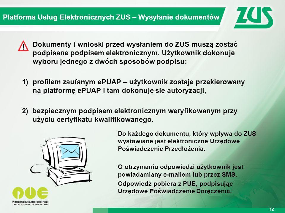 Warszawa, 12.02.2013 r. 12 Kompleksowy System Informatyczny ZUS Platforma Usług Elektronicznych ZUS – Wysyłanie dokumentów 12 Dokumenty i wnioski prze