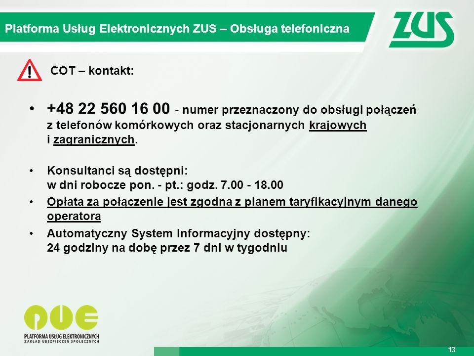 Warszawa, 12.02.2013 r. 13 Kompleksowy System Informatyczny ZUS Platforma Usług Elektronicznych ZUS – Obsługa telefoniczna 13 COT – kontakt: +48 22 56