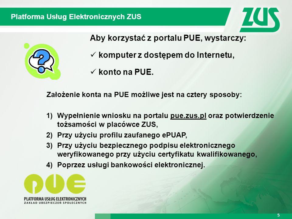 Warszawa, 12.02.2013 r. 5 Platforma Usług Elektronicznych ZUS 5 Aby korzystać z portalu PUE, wystarczy: komputer z dostępem do Internetu, konto na PUE