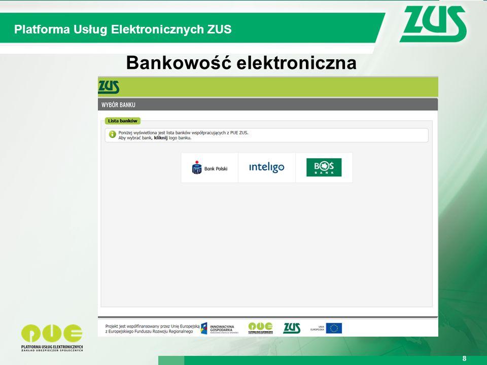 Warszawa, 12.02.2013 r. 8 Kompleksowy System Informatyczny ZUS Platforma Usług Elektronicznych ZUS 8 Bankowość elektroniczna